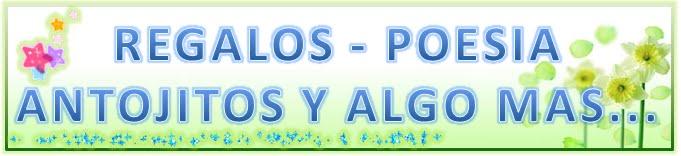 REGALOS - POESIA ANTOJITOS  Y ALGO MAS......