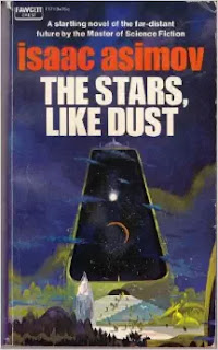 The Stars, Like Dust (Published in 1951) - Authored by Isaac Asimov - Not regarded as one of his better novels