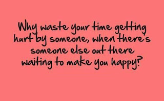 Why waste your time getting hurt by someone,