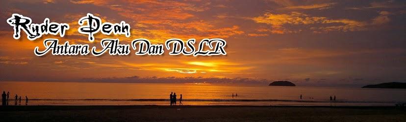 Ryder Dean Antara Aku Dan DSLR