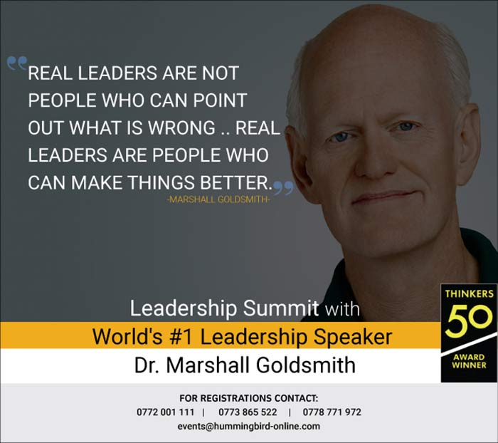 Dr. Marshall Goldsmith is the world authority in helping successful leaders achieve positive, lasting change in behaviour: for themselves, their people and their teams.  This is a great opportunity for you, your team and your organization to benefit out of his visit to Sri Lanka, by attending this important full day training event.