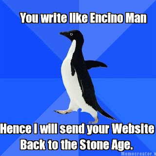 Awkward Penguin mem:  You write like Encino Man send you back to Stone Age  google penguin