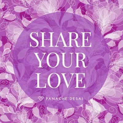 """Share Your Love"" ~ Panache Desai"