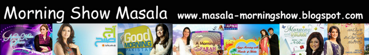 Morning Show Masala [All Pakistani TV morning shows of Geo, Samaa, Dunya, ARY, Vibe, Hum TV etc]