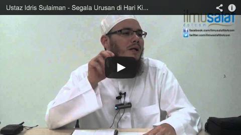 Ustaz Idris Sulaiman – Segala Urusan di Hari Kiamat di Bawah Kekuasaan Allah