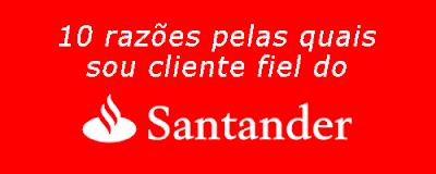 10 razões pelas quais sou cliente fiel do Banco Santander