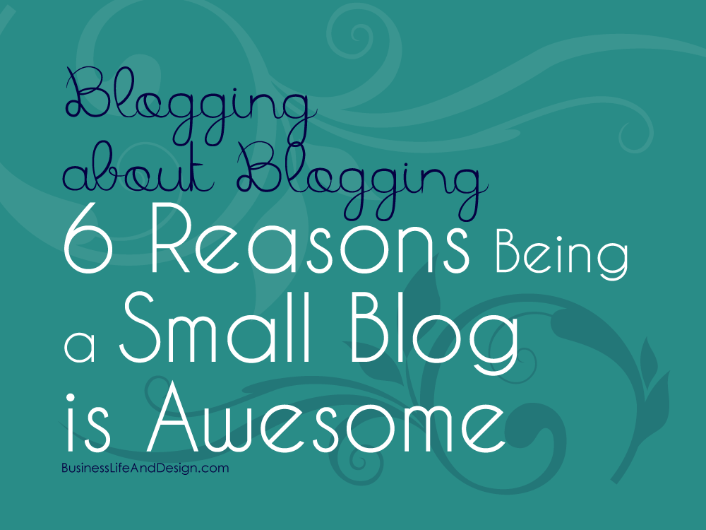 Blogging about Blogging: 6 Reasons Being a Small Blog is Awesome