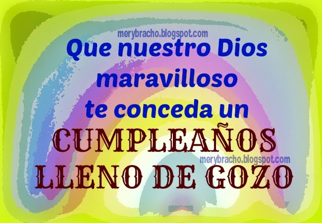 Feliz Cumpleaños lleno de Gozo. Felicitaciones en tu cumpleaños, mensaje cristiano corto de cumpleaños para amiga, amigo, hombre, mujer, niño, niña, hermano, hermana. Tarjetas, imágenes, postales cristianas para facebook, enviar por celular, pin, whatsapp.