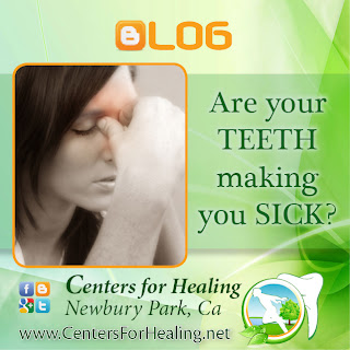 Are your TEETH making you SICK?  Centers For Healing, Holistic Dentistry, Newbury Park, California, Thousand Oaks, California