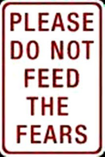 from http://tomoveforwardlive.blogspot.com/2011/10/please-do-not-feed-fears.html
