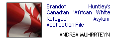 Brandon Huntley's canadian 'African White Refugee' asylum application file