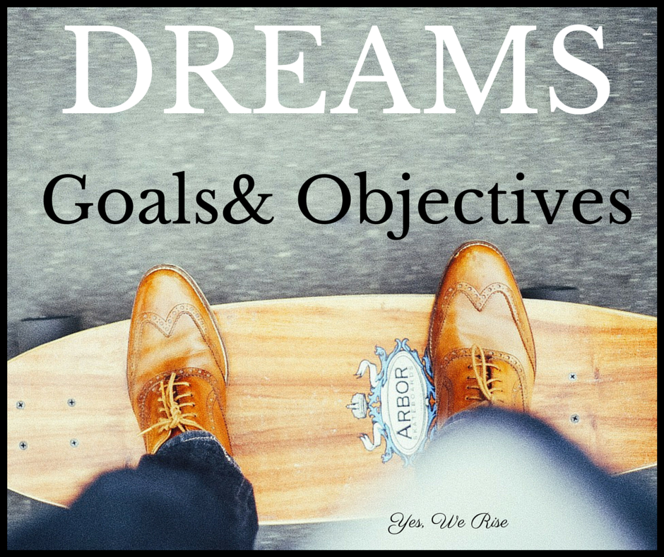 Achieve Your Dreams, Goals and Objectives | Yes, We Rise