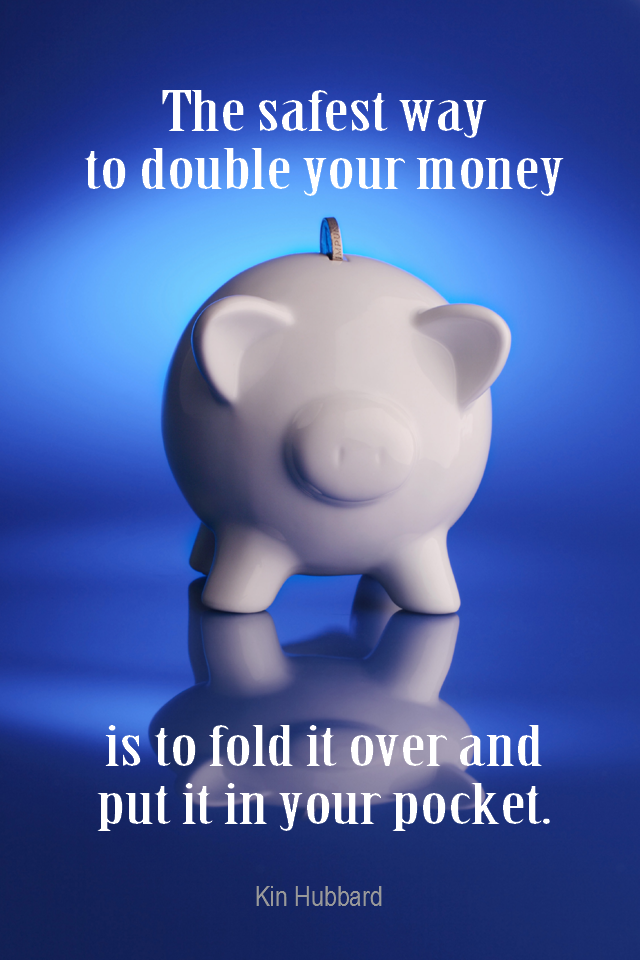 visual quote - image quotation for MONEY - The safest way to double your money is to fold it over and put it in your pocket. - Kin Hubbard