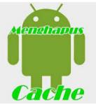Cara Membersihkan Cache Sampah Di Android