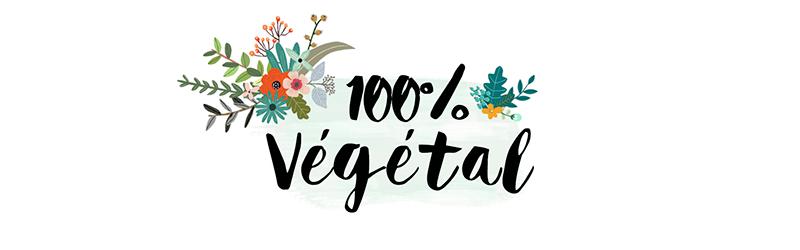 100 % Végétal