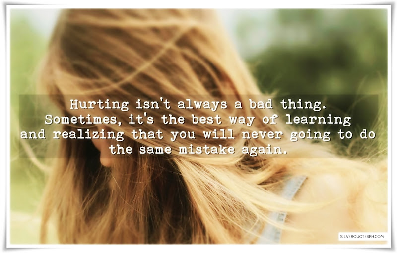 Hurting Isn't Always A Bad Thing, Picture Quotes, Love Quotes, Sad Quotes, Sweet Quotes, Birthday Quotes, Friendship Quotes, Inspirational Quotes, Tagalog Quotes