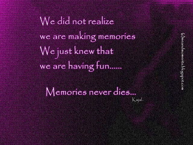 my creation, memories, what are memories, memories quotes