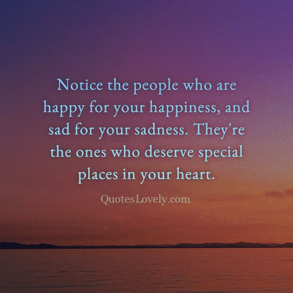 Notice the people who are happy for your happiness