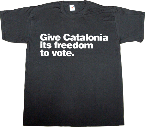 catalonia independence freedom referendum 9n spain is different useless spanish politics useless spanish justice useless kingdoms t-shirt ephemeral-t-shirts