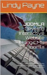 JOOMLA: Develop Interactive Website Using CMS Joomla: Design and Develop an Interactive Website Using Content Management System Joomla