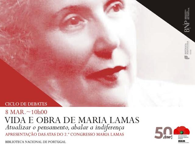 «Vida e Obra de Maria Lamas / Atualizar o pensamento, abalar a indiferença» | 8 MAR | 10:00H |