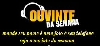 OUVINTE DA SEMANA !
