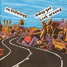 'Makes You Look Around' - The Tripwires: