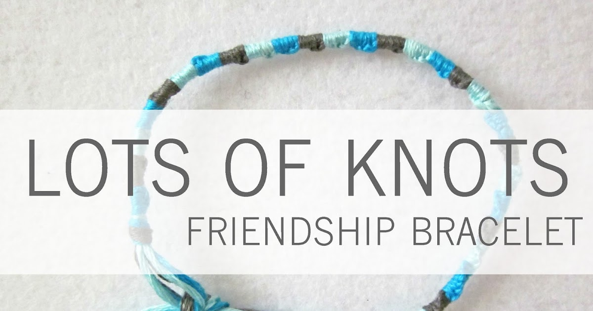 The Red Kitchen Lots Of Knots Friendship Bracelet A Tutorial In 6