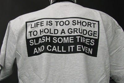 Life is Too Short to Hold a Grudge Slash Some Tires and Call it Even T-Shirt