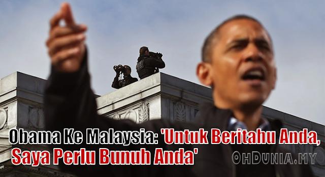 Obama Datang Malaysia: 'Untuk Memberitahu Anda, Saya Perlu Membunuh Anda.'