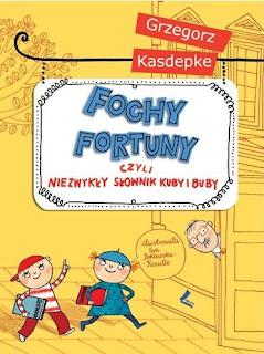 Grzegorz Kasdepke. Fochy fortuny, czyli niezwykły słownik Kuby i Buby.