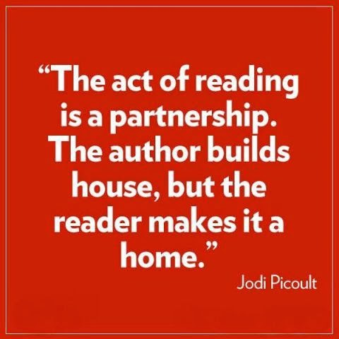"""The act of reading is a partnership. The author builds house, but the reader makes it a home."" - Jodi Picoult"