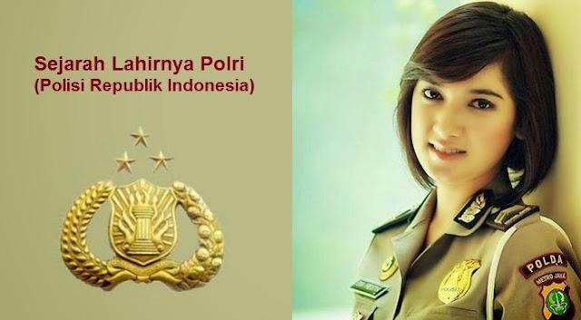 Sejarah Lahirnya Polri (Polisi Republik Indonesia)