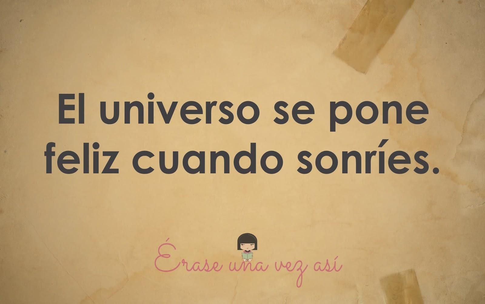 el universo de pone feliz cuando sonries , frases de amor