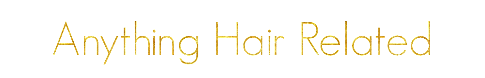 Anything Hair Related | Natural Hair Blog