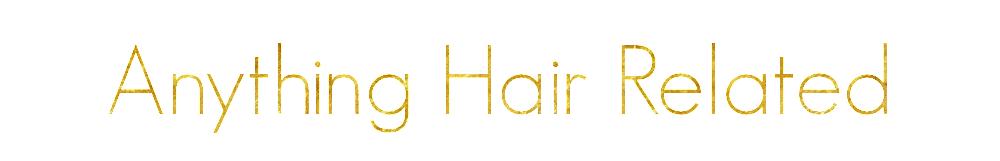 Anything Hair Related | Natural Hair Blog