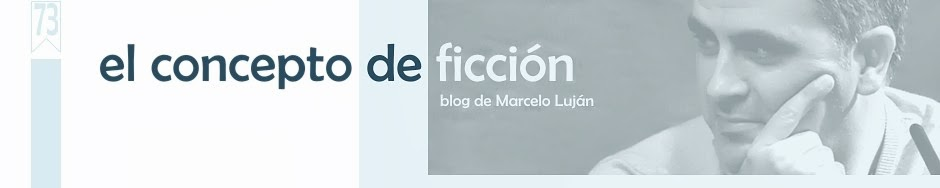 EL CONCEPTO DE FICCIÓN | blog de Marcelo Luján |