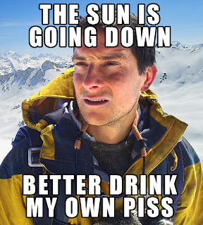 sun is going down better drink my own piss