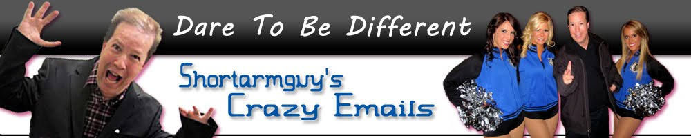Shortarmguy's Crazy Emails
