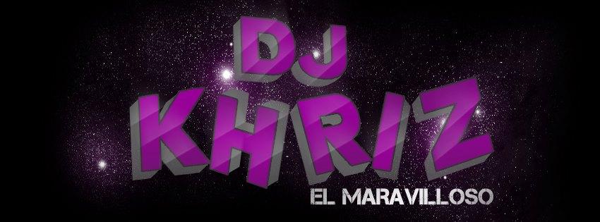 DJ Khriz ' El Maravilloso '