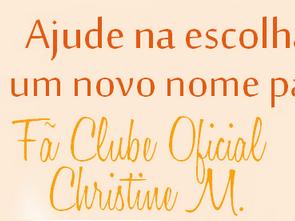 Concurso Cultural Escolha um Nome para o Fã-Clube Christine M.