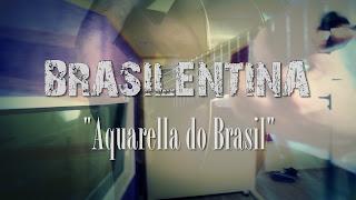 """Brasilentina """"Aquarella do Brasil"""""""