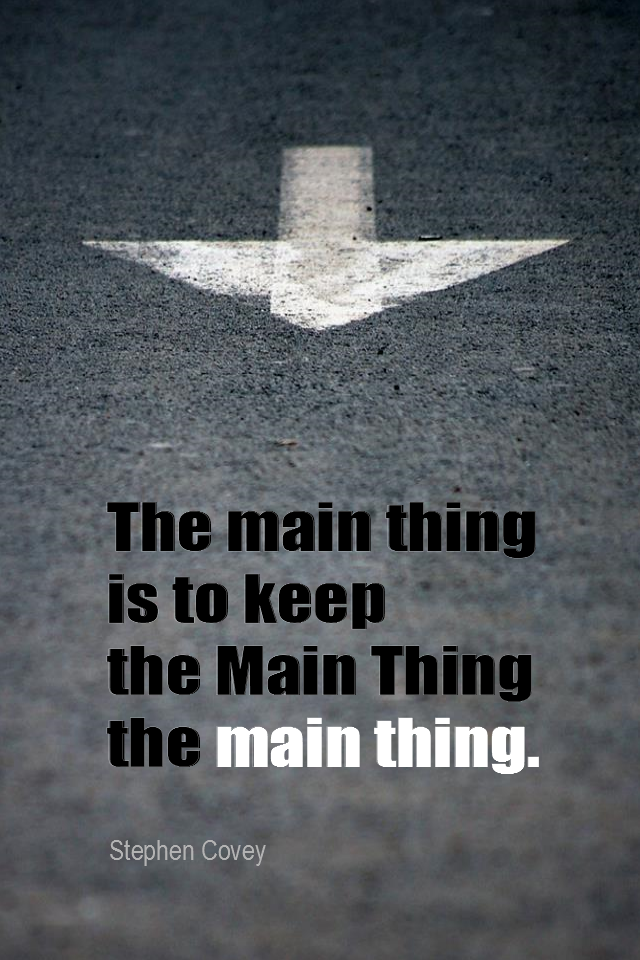 visual quote - image quotation for PRIORITIES - The main thing is to keep the Main Thing the main thing. - Stephen Covey