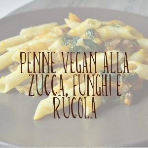 http://pane-e-marmellata.blogspot.it/2015/01/penne-vegan-alla-zucca-funghi-e-rucola.html