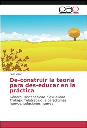 De-Construir la Teoría para Des-Educar en la Practica
