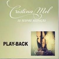 Cristina Mel - Eu Respiro Adoração - Playback 2013