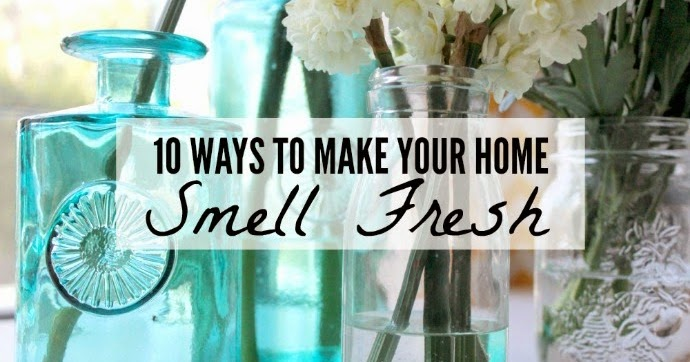 Life Love And Hiccups 10 Way To Make Your Home Smell