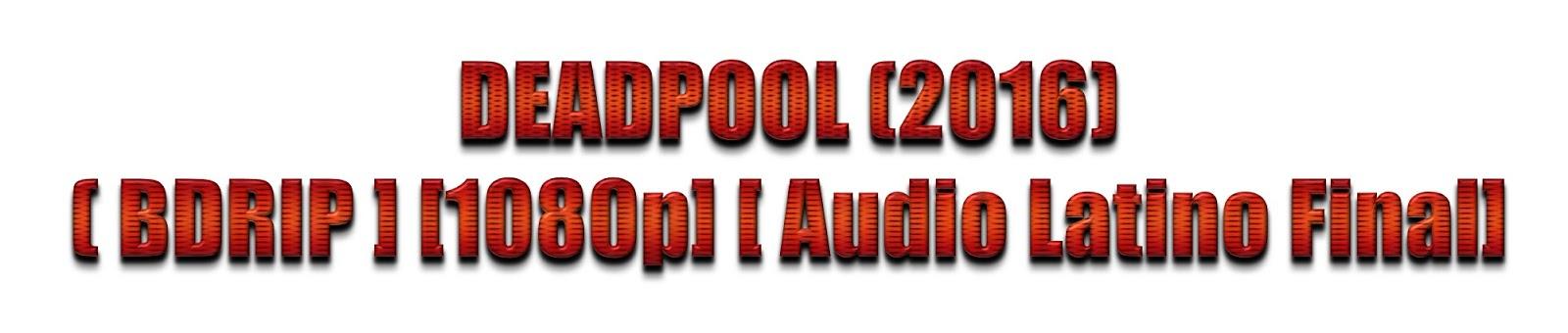 Deadpool (2016) 1080P Audio Latino Final