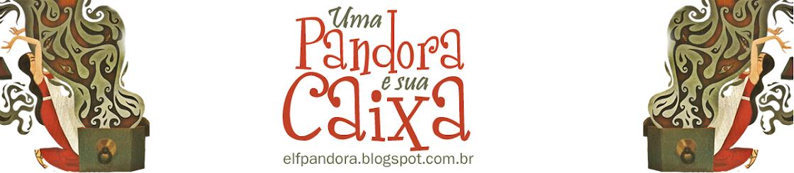 Pandora e sua Caixa...