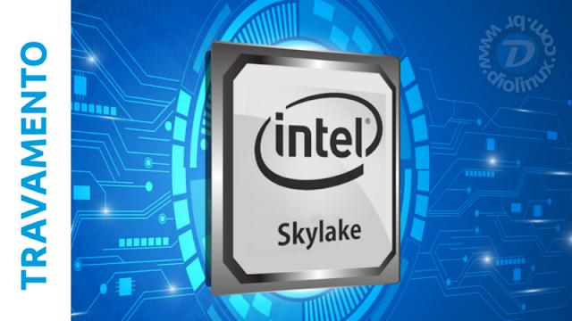 Processadores Skylake com Bug